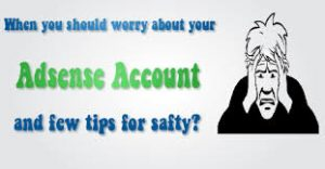 When you should worry about your Adsense Account?