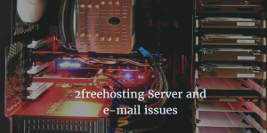 2freehosting Server and e-mail issues