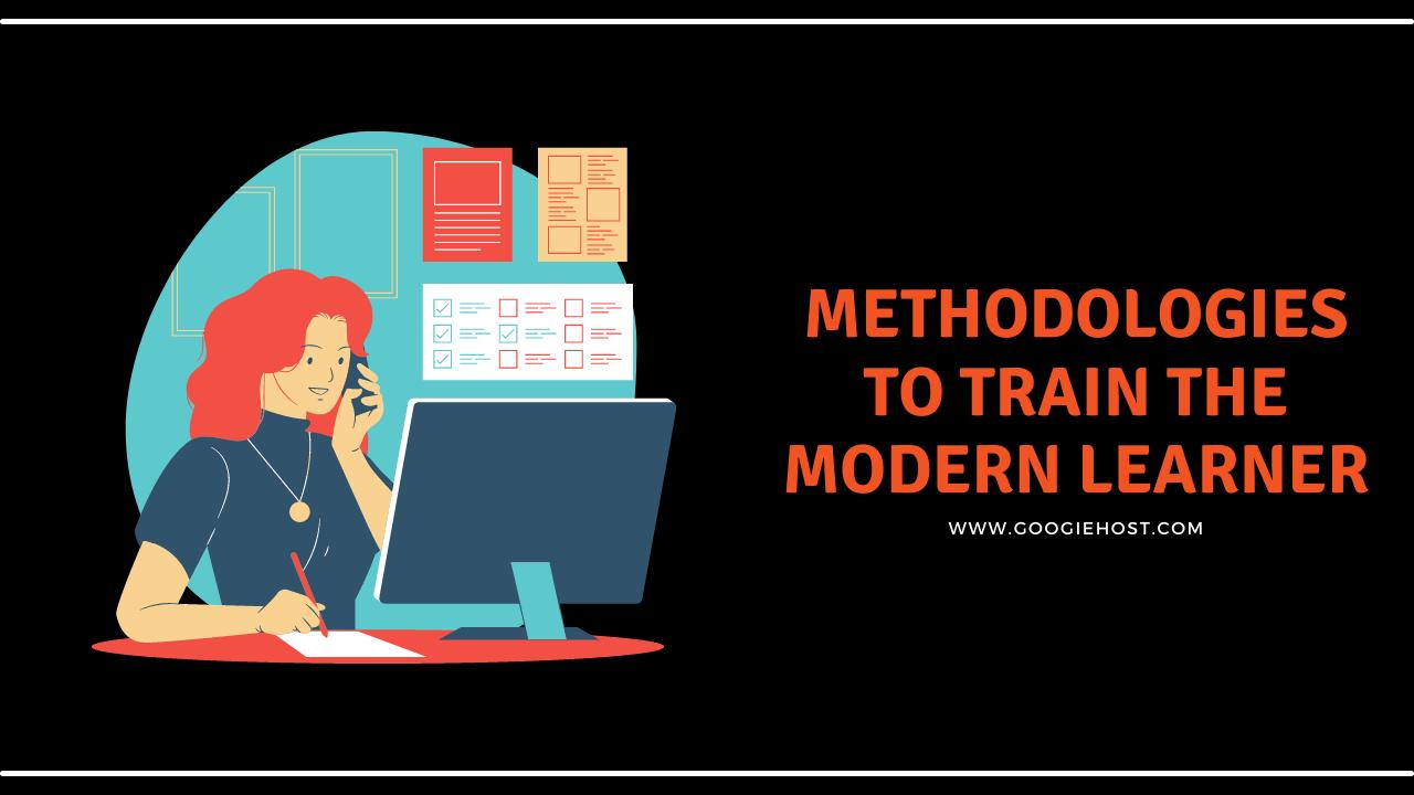 Methodologies To Train The Modern Learner